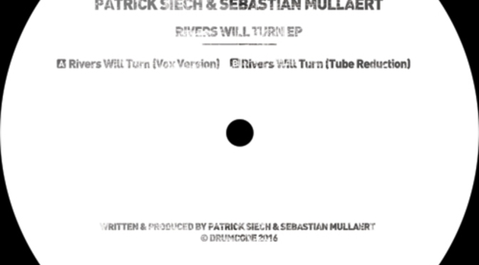 Patrick Siech & Sebastian Mullaert set to release 'Rivers Will Turn EP' for Drumcode LTD